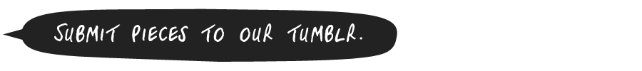 Submit your work on our Tumblr